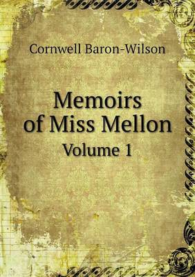 Memoirs of Miss Mellon Volume 1