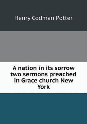 A Nation in Its Sorrow Two Sermons Preached in Grace Church New York