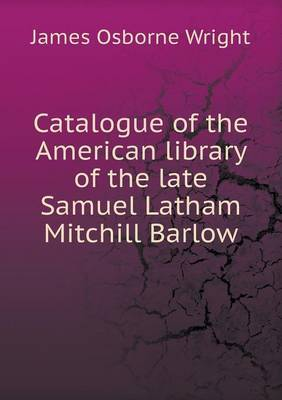 Catalogue of the American Library of the Late Samuel Latham Mitchill Barlow