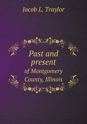 Past and Present of Montgomery County, Illinois
