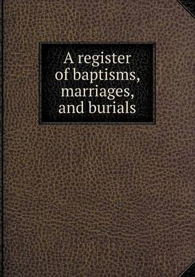 A Register of Baptisms, Marriages, and Burials