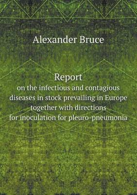Report on the Infectious and Contagious Diseases in Stock Prevailing in Europe Together with Directions for Inoculation for Pleuro-Pneumonia