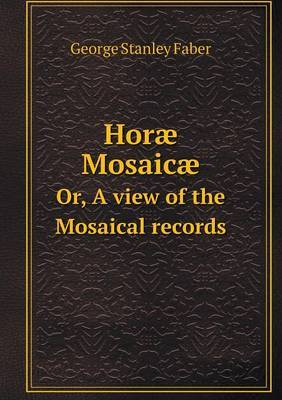 Horae Mosaicae Or, a View of the Mosaical Records