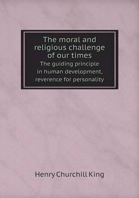 The Moral and Religious Challenge of Our Times the Guiding Principle in Human Development, Reverence for Personality