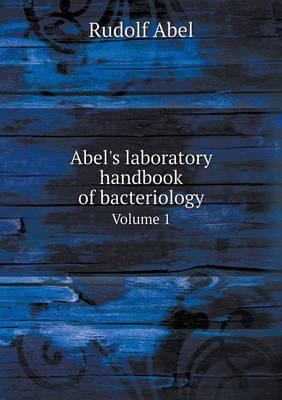 Abel's Laboratory Handbook of Bacteriology Volume 1