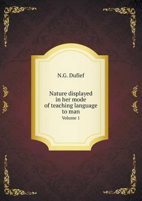 Nature Displayed in Her Mode of Teaching Language to Man Volume 1