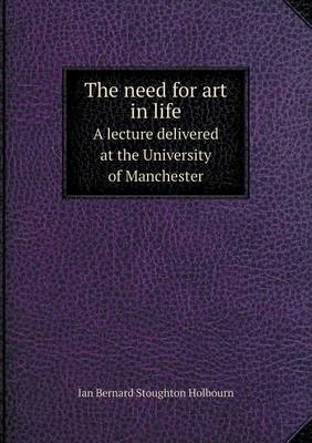 The Need for Art in Life a Lecture Delivered at the University of Manchester