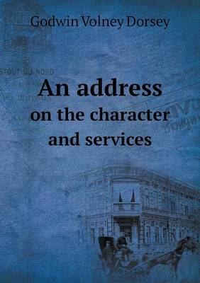 An Address on the Character and Services