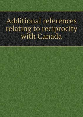 Additional References Relating to Reciprocity with Canada