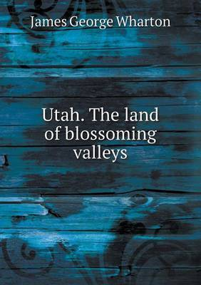 Utah. the Land of Blossoming Valleys