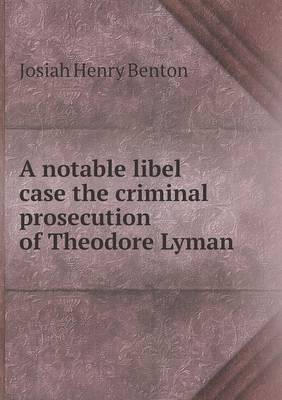 A Notable Libel Case the Criminal Prosecution of Theodore Lyman