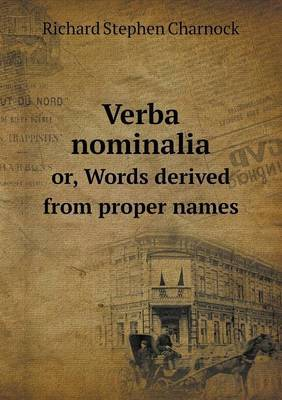 Verba Nominalia Or, Words Derived from Proper Names