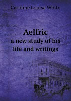 Aelfric a New Study of His Life and Writings