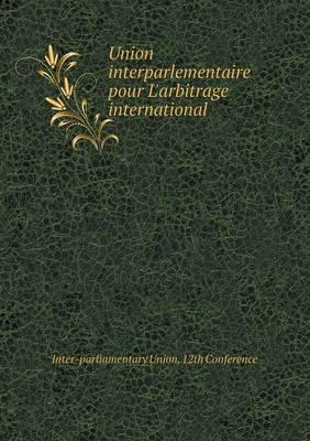 Union Interparlementaire Pour L'Arbitrage International