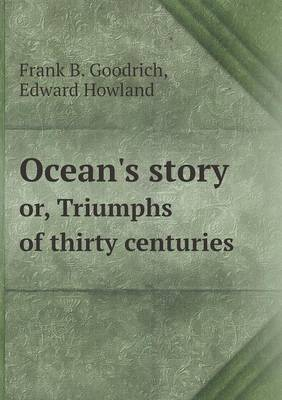 Ocean's Story Or, Triumphs of Thirty Centuries