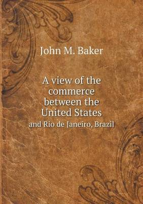A View of the Commerce Between the United States and Rio de Janeiro, Brazil