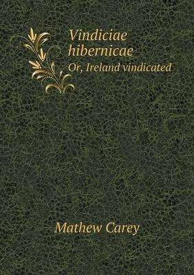 Vindiciae Hibernicae Or, Ireland Vindicated