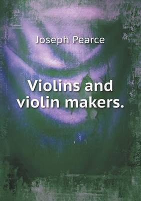 Violins and Violin Makers