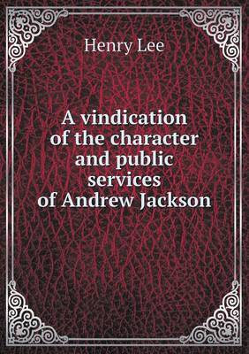 A Vindication of the Character and Public Services of Andrew Jackson