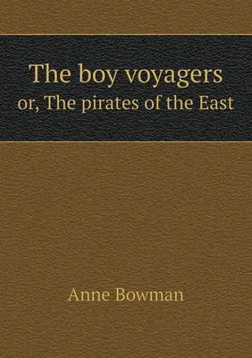 The Boy Voyagers Or, the Pirates of the East