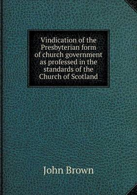 Vindication of the Presbyterian Form of Church Government as Professed in the Standards of the Church of Scotland