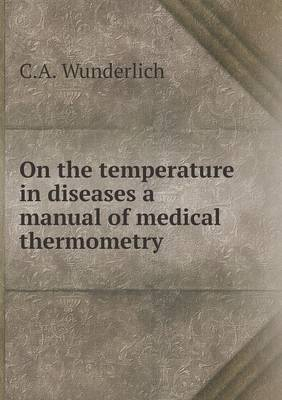 On the Temperature in Diseases a Manual of Medical Thermometry
