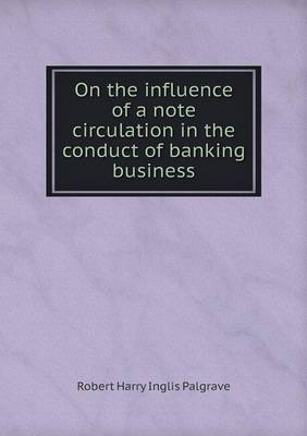 On the Influence of a Note Circulation in the Conduct of Banking Business