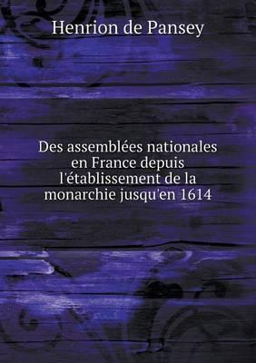 Des Assemblees Nationales En France Depuis L'Etablissement de La Monarchie Jusqu'en 1614