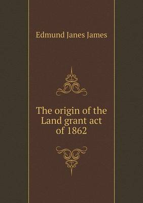 The Origin of the Land Grant Act of 1862