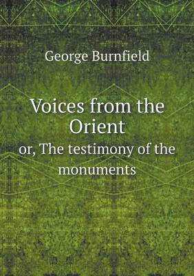 Voices from the Orient Or, the Testimony of the Monuments