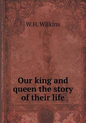 Our King and Queen the Story of Their Life