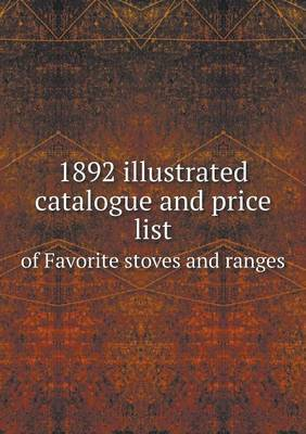 1892 Illustrated Catalogue and Price List of Favorite Stoves and Ranges
