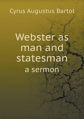 Webster as Man and Statesman a Sermon