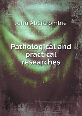 Pathological and Practical Researches
