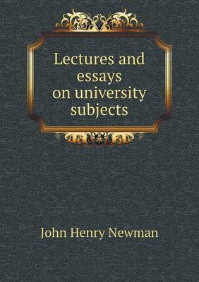 Lectures and Essays on University Subjects