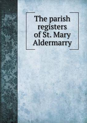 The Parish Registers of St. Mary Aldermarry