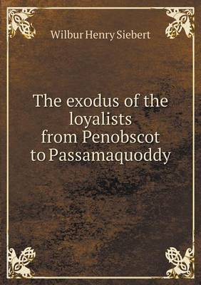 The Exodus of the Loyalists from Penobscot to Passamaquoddy