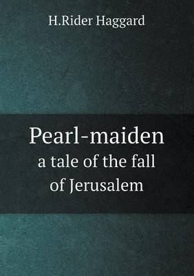 Pearl-Maiden a Tale of the Fall of Jerusalem
