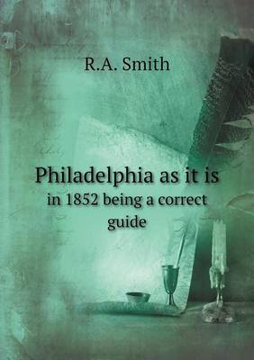 Philadelphia as It Is in 1852 Being a Correct Guide