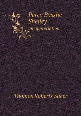 Percy Bysshe Shelley an Appreciation