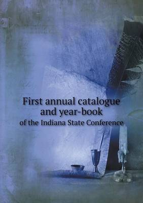 First Annual Catalogue and Year-Book of the Indiana State Conference