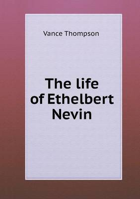 The Life of Ethelbert Nevin