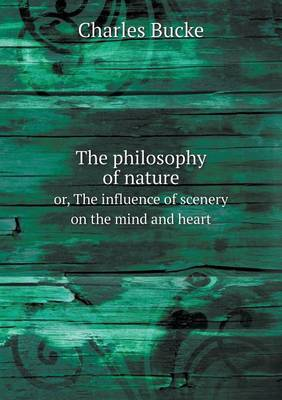 The Philosophy of Nature Or, the Influence of Scenery on the Mind and Heart