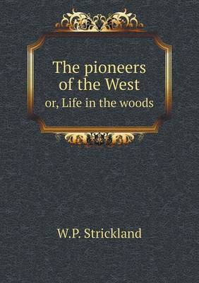 The Pioneers of the West Or, Life in the Woods