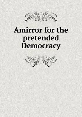 Amirror for the Pretended Democracy