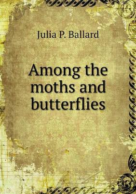 Among the Moths and Butterflies