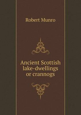Ancient Scottish Lake-Dwellings or Crannogs