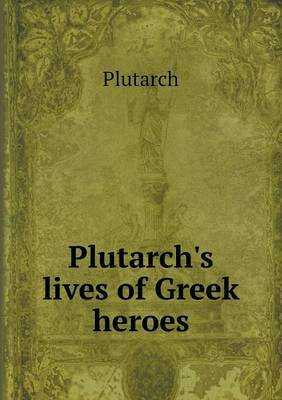 Plutarch's Lives of Greek Heroes