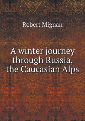 A Winter Journey Through Russia, the Caucasian Alps