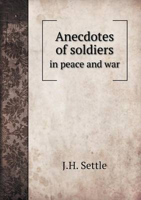 Anecdotes of Soldiers in Peace and War